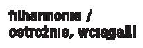 Logo Ostrożnie, filharmonia wciąga
